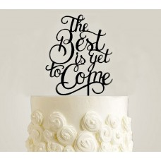 The Best Is Yet To Come - Cake topper